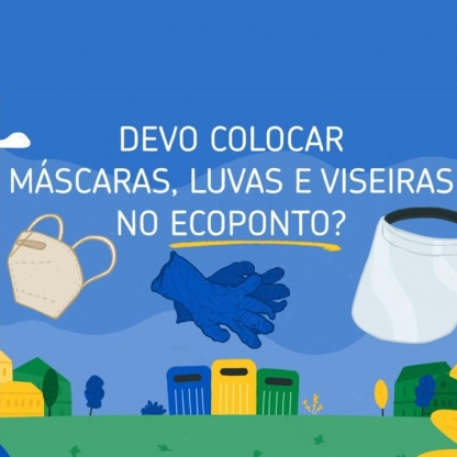 PONTO VERDE - DEVO COLOCAR MÁSCARAS, LUVAS E VISEIRAS NO ECOPONTO?